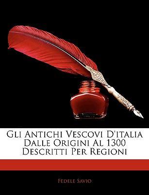 Gli Antichi Vescovi D'Italia Dalle Origini Al 1300 Descritti Per Regioni