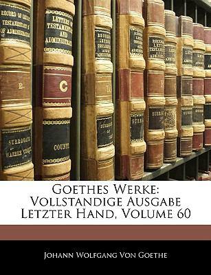 Goethes Werke: Vollstandige Ausgabe Letzter Hand, Volume 60 9781143300103