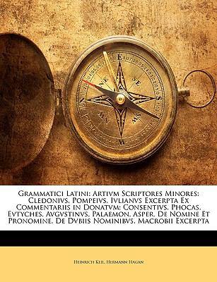 Grammatici Latini: Artivm Scriptores Minores: Cledonivs, Pompeivs, Ivlianvs Excerpta Ex Commentariis in Donatvm; Consentivs, Phocas, Evty 9781143662911