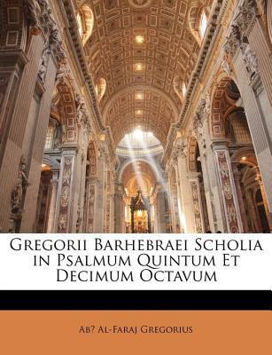Gregorii Barhebraei Scholia in Psalmum Quintum Et Decimum Octavum 9781141820184