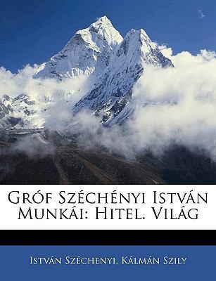Grof Szechenyi Istvan Munkai: Hitel. Vilag 9781143737718