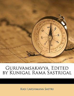 Guruvamsakavya. Edited by Kunigal Rama Sastrigal 9781149387368