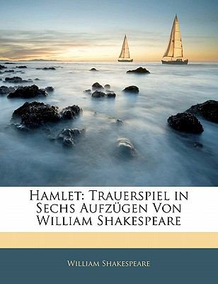 Hamlet: Trauerspiel in Sechs Aufz Gen Von William Shakespeare