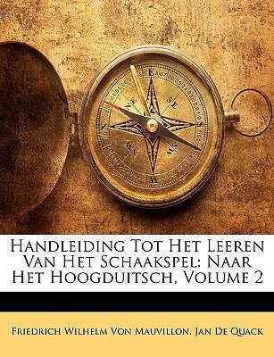 Handleiding Tot Het Leeren Van Het Schaakspel: Naar Het Hoogduitsch, Volume 2