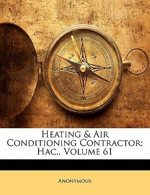 Heating & Air Conditioning Contractor: Hac., Volume 61 9781141231805