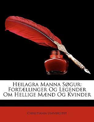 Heilagra Manna Sgur: Fort]llinger Og Legender Om Hellige M]nd Og Kvinder 9781148019963