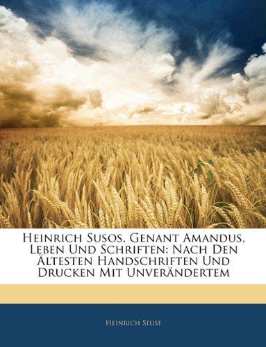 Heinrich Susos, Genant Amandus, Leben Und Schriften: Nach Den Altesten Handschriften Und Drucken Mit Unverandertem 9781143424304