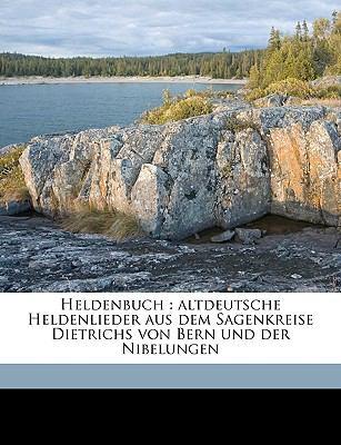 Heldenbuch: Altdeutsche Heldenlieder Aus Dem Sagenkreise Dietrichs Von Bern Und Der Nibelungen 9781149397138