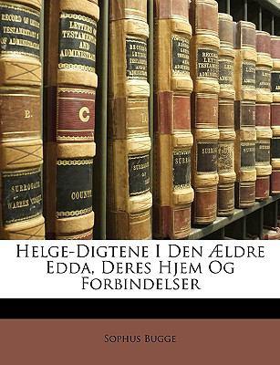 Helge-Digtene I Den Ldre Edda, Deres Hjem Og Forbindelser 9781147348460