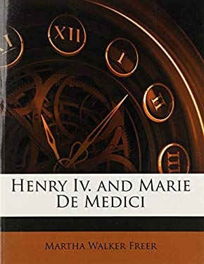 Henry IV. and Marie de Medici 9781142293512