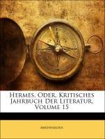 Hermes, Oder, Kritisches Jahrbuch Der Literatur, Volume 15 9781143215506