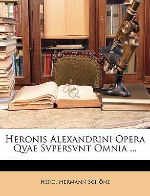 Heronis Alexandrini Opera Qvae Svpersvnt Omnia ... 9781148744230