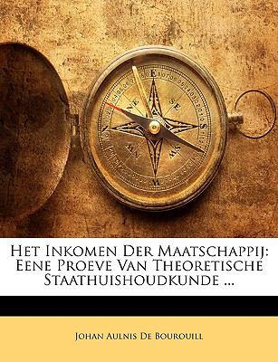 Het Inkomen Der Maatschappij: Eene Proeve Van Theoretische Staathuishoudkunde ... 9781148177274