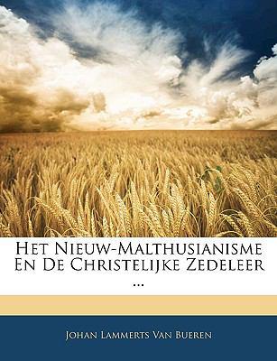 Het Nieuw-Malthusianisme En de Christelijke Zedeleer ...