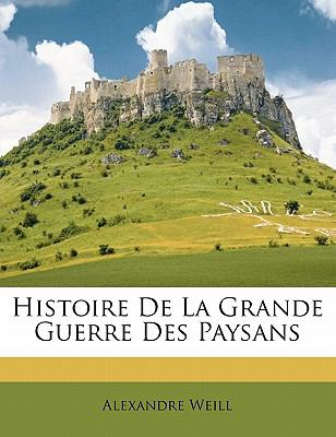 Histoire de La Grande Guerre Des Paysans 9781148075730