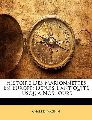 Histoire Des Marionnettes En Europe: Depuis L'Antiquit Jusqu'a Nos Jours 9781146095488