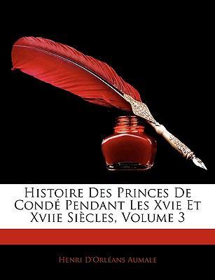 Histoire Des Princes de Conde Pendant Les Xvie Et Xviie Siecles, Volume 3 9781143342004