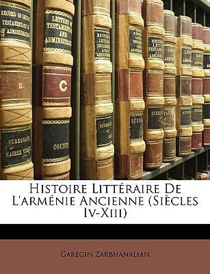 Histoire Littraire de L'Armnie Ancienne (Sicles IV-XIII) 9781149798171