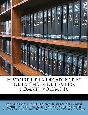 Histoire de La Dcadence Et de La Chte de L'Empire Romain, Volume 16