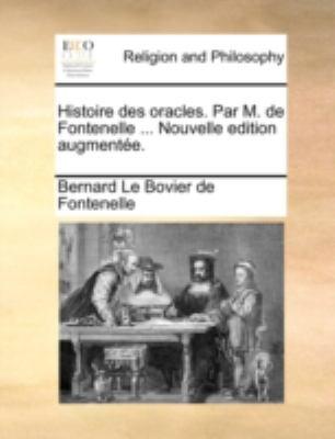 Histoire Des Oracles. Par M. de Fontenelle ... Nouvelle Edition Augmente. 9781140733027