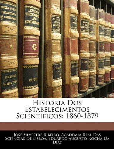 Historia DOS Estabelecimentos Scientificos: 1860-1879 9781144808431