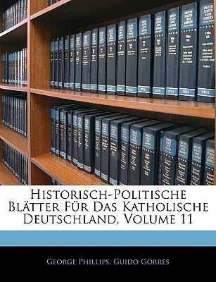 Historisch-Politische Bl Tter Fur Das Katholische Deutschland, Volume 11. Eilfter Theil 9781143311680