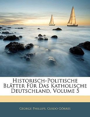Historisch-Politische Bl Tter Fur Das Katholische Deutschland, Erster Band 9781143387418