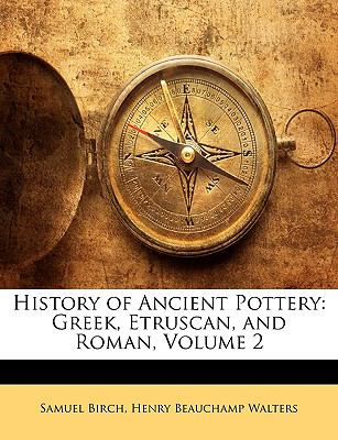 History of Ancient Pottery: Greek, Etruscan, and Roman, Volume 2 9781143347337