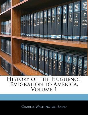 History of the Huguenot Emigration to America, Volume 1 9781143403248