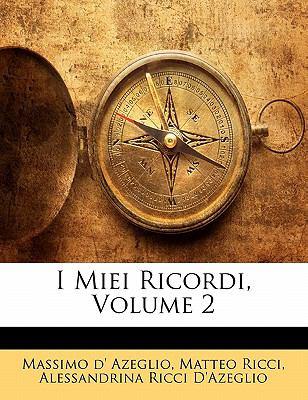 I Miei Ricordi, Volume 2 9781142896553