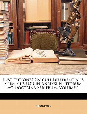 Institutiones Calculi Differentialis Cum Eius Usu in Analysi Finitorum AC Doctrina Serierum, Volume 1