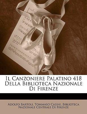 Il Canzoniere Palatino 418 Della Biblioteca Nazionale Di Firenze 9781144408167