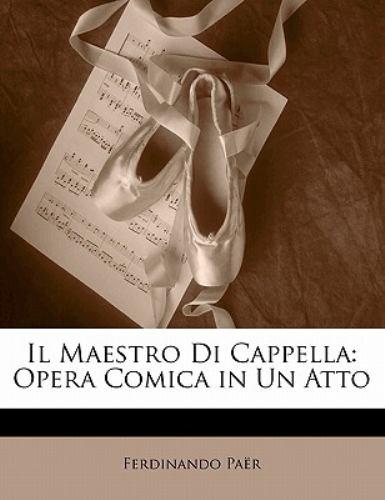 Il Maestro Di Cappella: Opera Comica in Un Atto 9781141819959