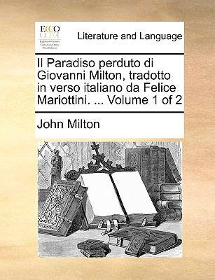 Il Paradiso Perduto Di Giovanni Milton, Tradotto in Verso Italiano Da Felice Mariottini. ... Volume 1 of 2 9781140707820