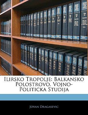 Ilirsko Tropolje: Balkansko Polostrovo. Vojno-Politicka Studija 9781142801724