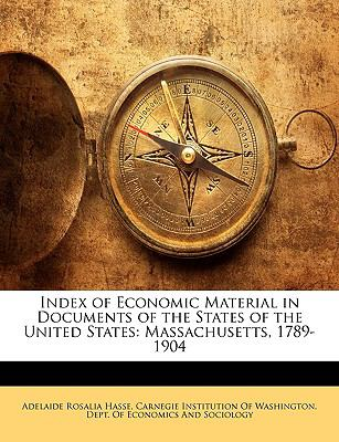 Index of Economic Material in Documents of the States of the United States: Massachusetts, 1789-1904 9781147805857