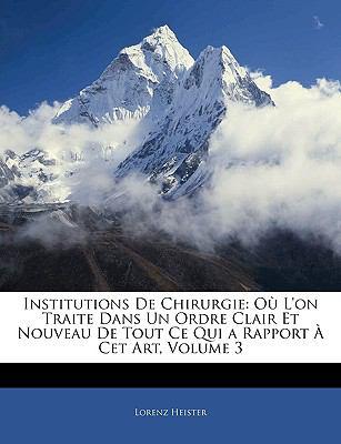 Institutions de Chirurgie: Ou L'On Traite Dans Un Ordre Clair Et Nouveau de Tout Ce Qui a Rapport a CET Art, Volume 3 9781143402807