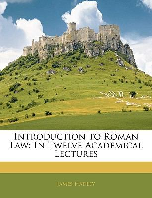 Introduction to Roman Law: In Twelve Academical Lectures 9781143407765