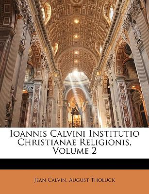 Ioannis Calvini Institutio Christianae Religionis, Volume 2 9781146603164