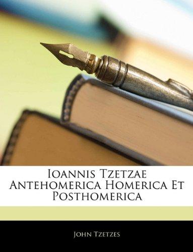 Ioannis Tzetzae Antehomerica Homerica Et Posthomerica 9781141785490