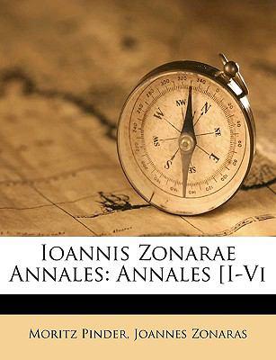Ioannis Zonarae Annales: Annales [I-VI 9781149261170