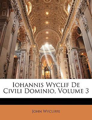Iohannis Wyclif de Civili Dominio, Volume 3