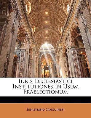 Iuris Ecclesiastici Institutiones in Usum Praelectionum 9781144459268