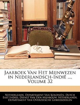 Jaarboek Van Het Mijnwezen in Nederlandsch-Indi ..., Volume 32 9781146144834