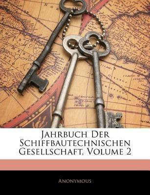 Jahrbuch Der Schiffbautechnischen Gesellschaft, Volume 2