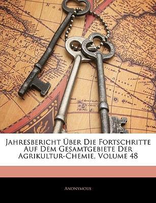Jahresbericht Uber Die Fortschritte Auf Dem Gesamtgebiete Der Agrikultur-Chemie, Volume 48