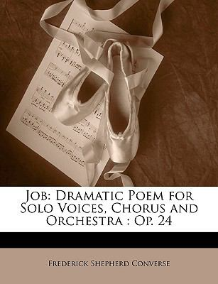 Job: Dramatic Poem for Solo Voices, Chorus and Orchestra: Op. 24 9781147775396
