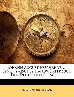 Johann August Eberhard's ...: Synonymisches Handworterbuch Der Deutschen Sprache ...