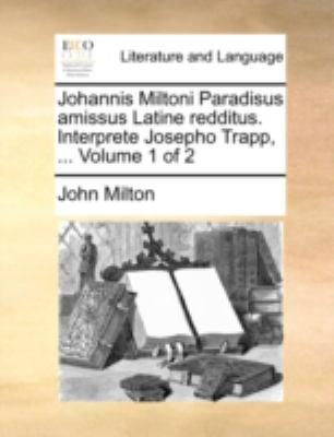 Johannis Miltoni Paradisus Amissus Latine Redditus. Interprete Josepho Trapp, ... Volume 1 of 2 9781140768142