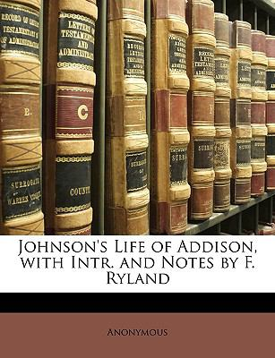 Johnson's Life of Addison, with Intr. and Notes by F. Ryland 9781148861555